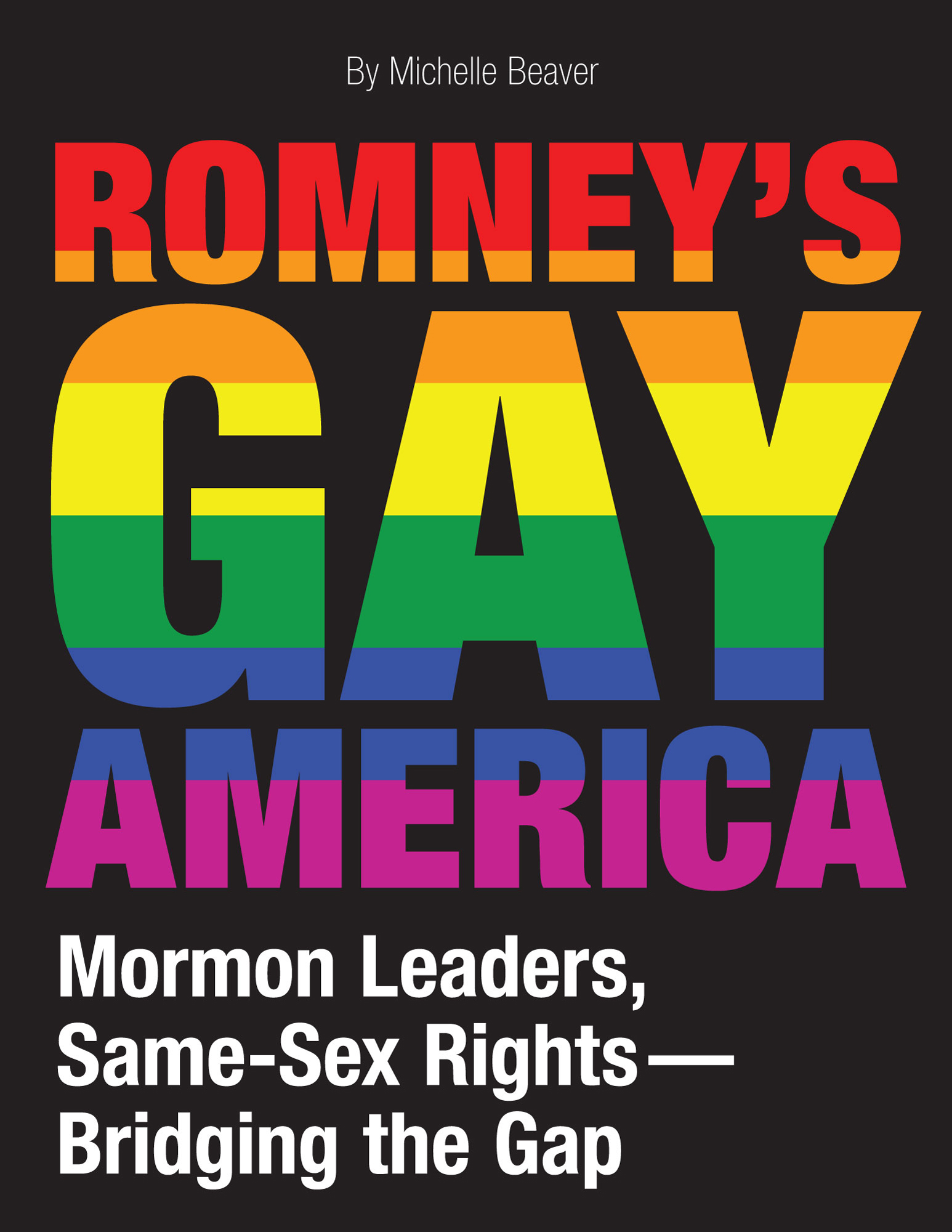 Romney's Gay America: Mormon Leaders, Same-Sex Rights ? Bridging the Gap