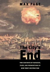 """The City's End,"" by Max Page, professor of architecture and history at UMass Amherst, catalogues the countless ways American writers and artists have..."