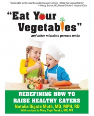 """'Eat Your Vegetables' and Other Mistakes Parents Make: Redefining How to Raise Healthy Eaters"" (Healthy Learning, May 2012) offers parents insight on getting..."