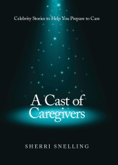 National caregiving expert Sherri Snelling launches her new book, A Cast of Caregivers – Celebrity Stories to Help You Prepare to Care (Balboa Press).