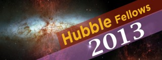The new Hubble Fellows will begin their programs in the fall of 2013 and are listed below in alphabetical order with their PhD institutions and host institutions: