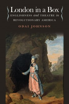 Newswise: Run-Up to Revolution: Early American History Seen Through the Stage in Odai Johnson's Book 'London in a Box'