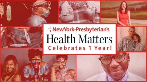 Newswise: Newyork-Presbyterian's Health Matters Celebrates 1 Year Anniversary of Sharing Stories of Science, Care and Wellness